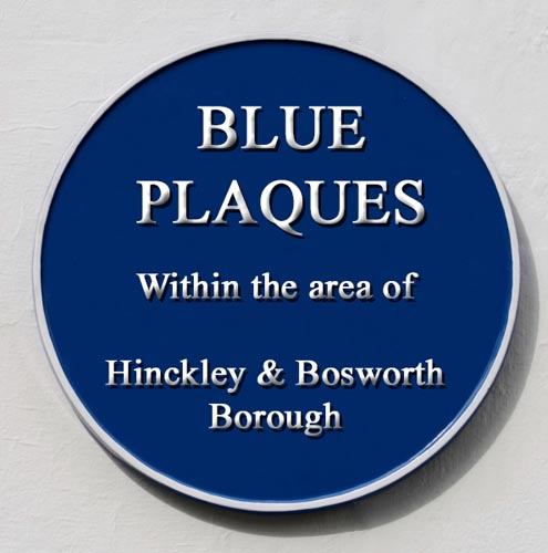 Blue Plaques throughout the Borough of Hinckley & Bosworth in Leicestershire